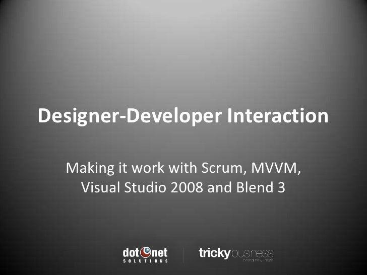 Designer-Developer Interaction<br />Making it work with Scrum, MVVM, Visual Studio 2008 and Blend 3<br />