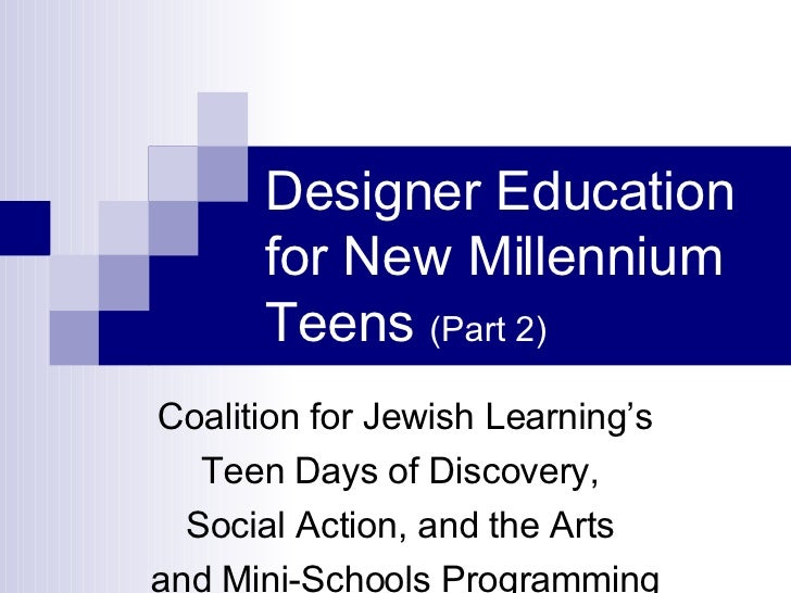 Designer Education for New Millennium Teens  (Part 2) Coalition for Jewish Learning's Teen Days of Discovery,  Social Acti...