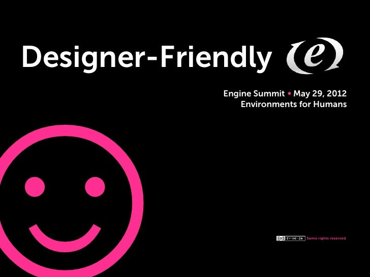 Designer-Friendly             Engine Summit May 29, 2012                 Environments for Humans                          ...