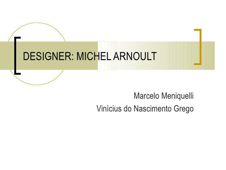 DESIGNER: MICHEL ARNOULT Marcelo Meniquelli Vinícius do Nascimento Grego
