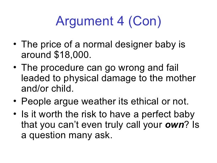designer babies cons essay Conclusion the possibilty of creating a designer baby is in our near future it is no longer a question of whether it will happen, but when.