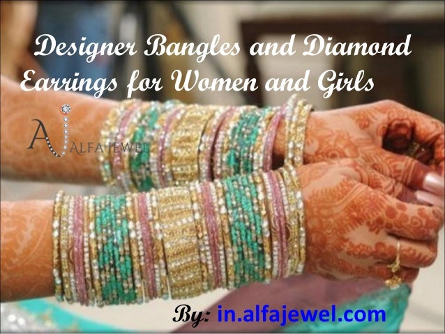 Designer Bangles and DiamondEarrings for Women and Girls            By: in.alfajewel.com