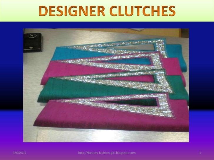 DESIGNER CLUTCHES<br />3/7/2011<br />1<br />http://beauty-fashion-girl.blogspot.com<br />