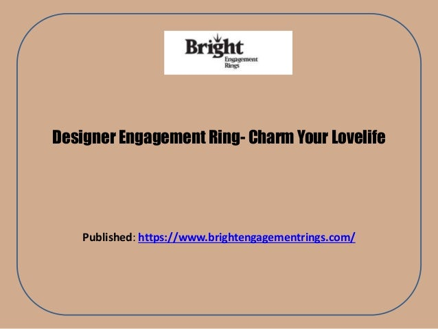 Designer Engagement Ring- Charm Your Lovelife Published: https://www.brightengagementrings.com/