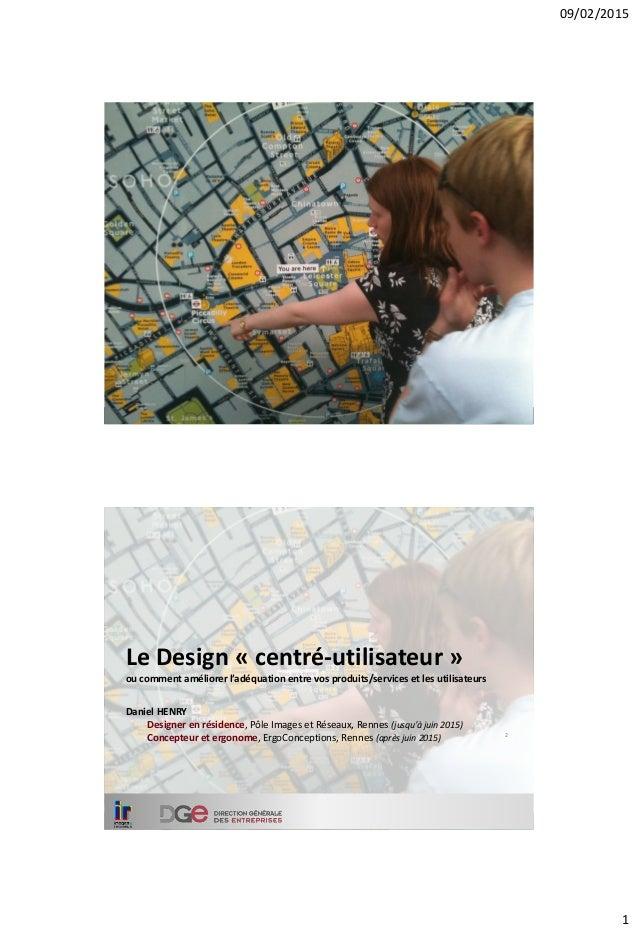 09/02/2015 1 2 Le Design « centré-utilisateur » ou comment améliorer l'adéquation entre vos produits/services et les utili...