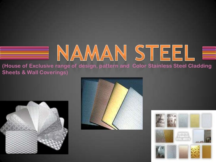NAMAN STEEL<br />(House of Exclusive range of design, pattern and  Color Stainless Steel Cladding Sheets & Wall Coverings)...