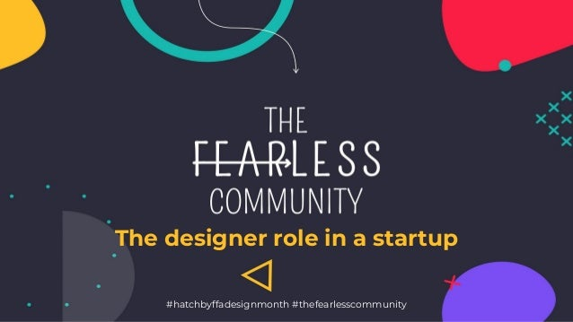 The designer role in a startup #hatchbyffadesignmonth #thefearlesscommunity
