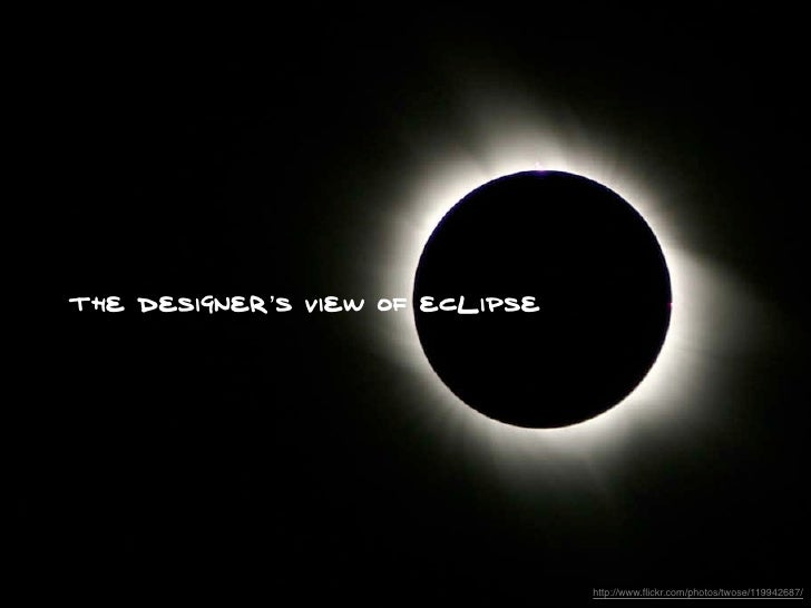 The Designer's view of Eclipse                                      http://www.flickr.com/photos/twose/119942687/
