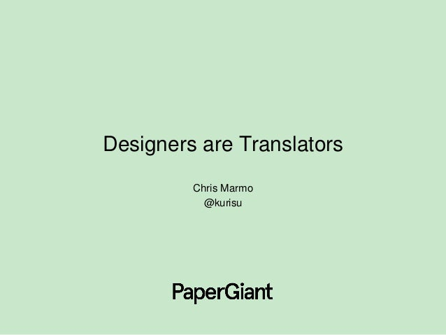 Designers are Translators Chris Marmo @kurisu