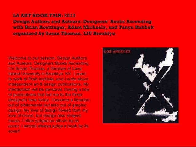 LA ART BOOK FAIR: 2013 Design Authors and Auteurs: Designers' Books Ascending with Brian Roettinger, Adam Michaels, and Ta...