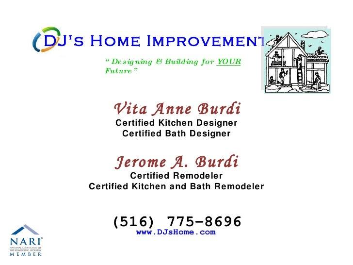 "DJ's Home Improvements "" Designing & Building for  YOUR  Future"" Vita Anne Burdi Certified Kitchen Designer Certified Bath..."