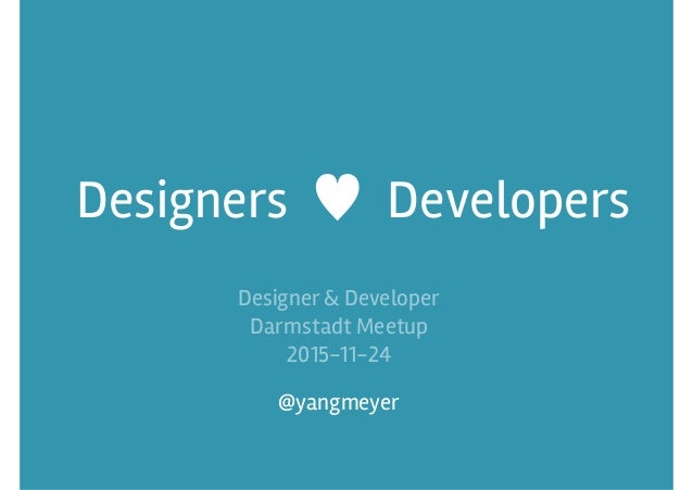 Designers ♥ Developers @yangmeyer Designer & Developer