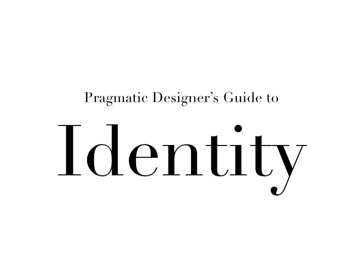 Pragmatic Designer's Guide to     Identity