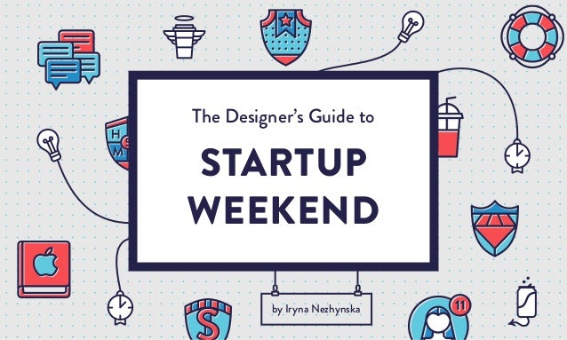 The Designer's Guide to STARTUP WEEKEND by Iryna Nezhynska