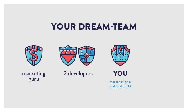 2 developers YOUR DREAM-TEAM YOU master of grids and lord of UX marketing guru