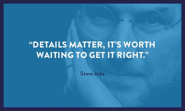 """DETAILS MATTER, IT'S WORTH WAITING TO GET IT RIGHT."" Steve Jobs"