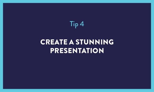 CREATE A STUNNING PRESENTATION Tip 4