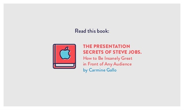 Read this book: THE PRESENTATION SECRETS OF STEVE JOBS. How to Be Insanely Great in Front of Any Audience by Carmine Gallo