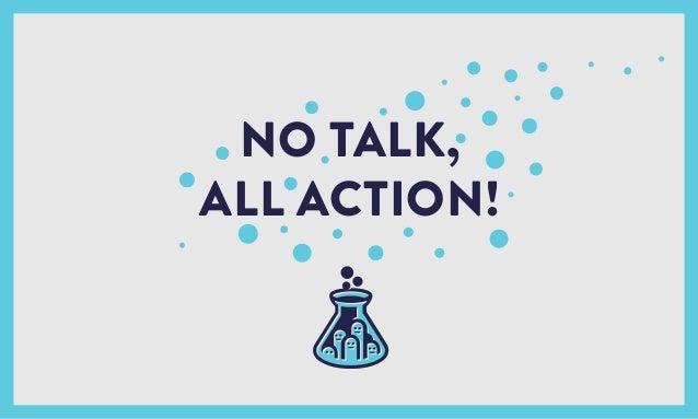 NO TALK, ALL ACTION!