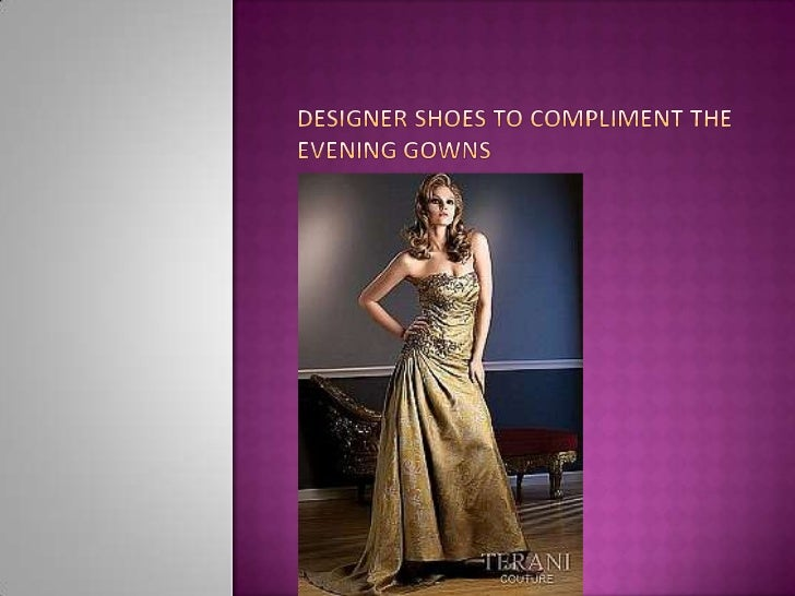 Designer shoes to compliment the evening gowns <br />
