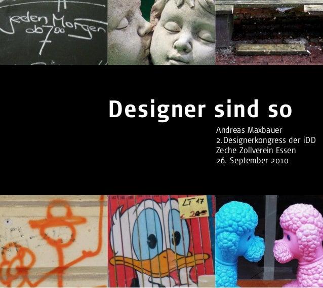 Designer sind so Andreas Maxbauer 2.Designerkongress der iDD Zeche Zollverein Essen 26. September 2010
