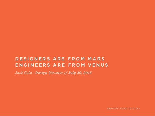 / Page 1 D E S I G N E R S A R E F R O M M A R S E N G I N E E R S A R E F R O M V E N U S Jack Cole - Design Director // ...