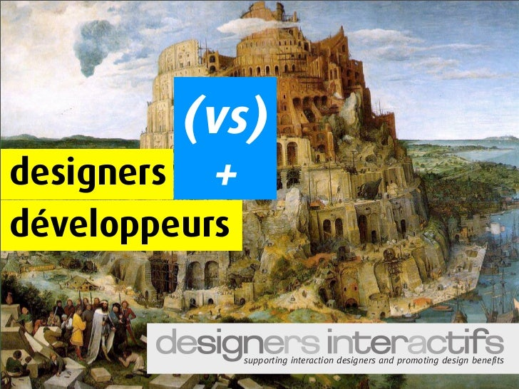 (vs)           + designers développeurs                  supporting interaction designers and promoting design benefits