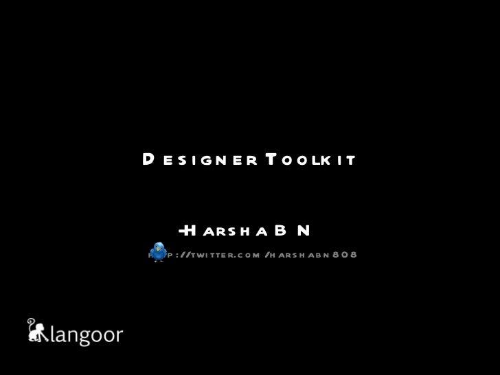 Designer Toolkit -Harsha B N http://twitter.com/harshabn808