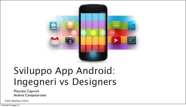 Sviluppo App Android:Ingegneri vs DesignersMaurizio CaporaliAndrea CamposarconeGDG devFest 2012mercoledì 8 maggio 13
