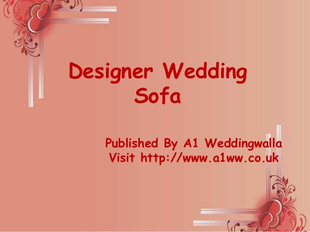 Designer Wedding Sofa Published By A1 Weddingwalla Visit http://www.a1ww.co.uk