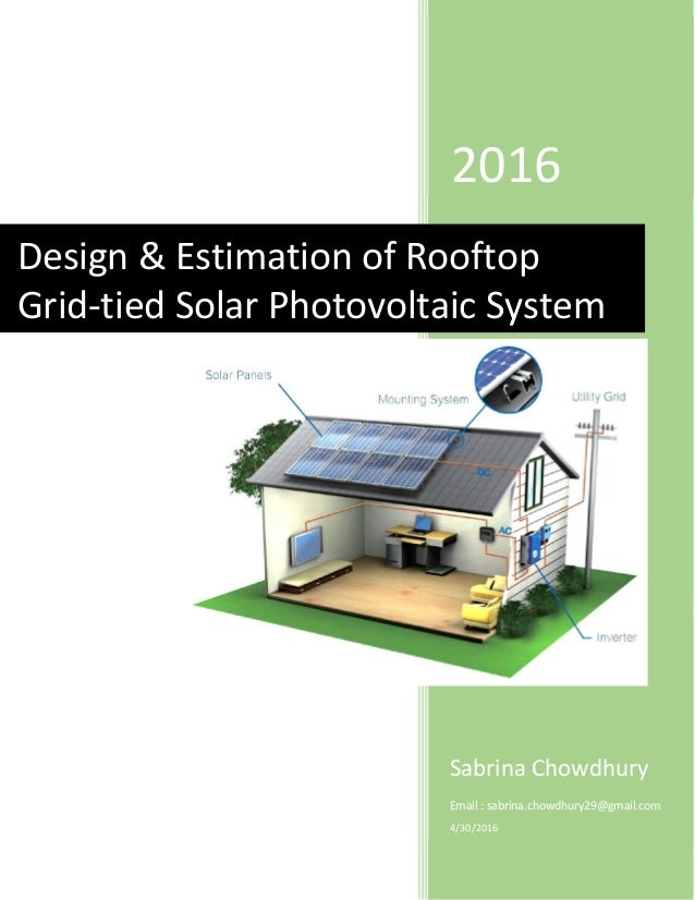 2016 Sabrina Chowdhury Email : sabrina.chowdhury29@gmail.com 4/30/2016 Design & Estimation of Rooftop Grid-tied Solar Phot...