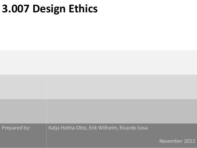 3.007 Design EthicsPrepared by:   Katja Holtta-Otto, Erik Wilhelm, Ricardo Sosa                                           ...