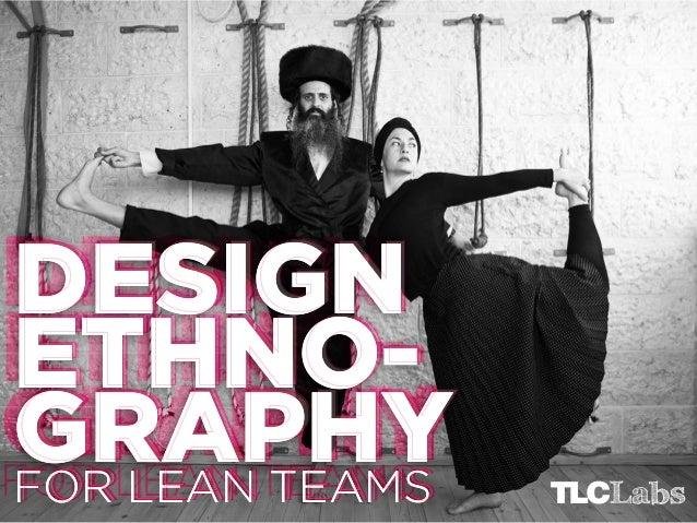 DESIGN DESIGN ETHNOETHNOGRAPHY GRAPHY FOR LEAN TEAMS FOR LEAN TEAMS FOR LEAN TEAMS