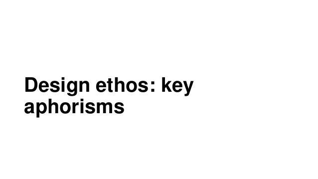 Design ethos: key aphorisms