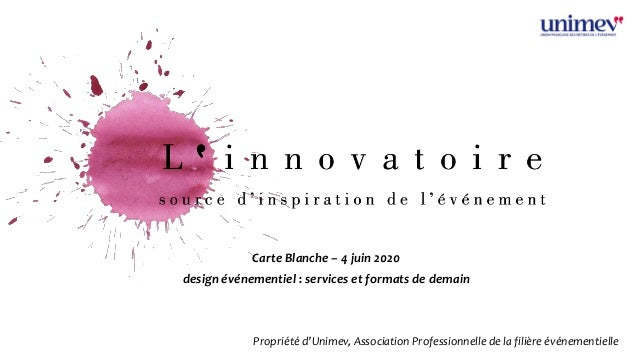 Carte Blanche – 4 juin 2020 design événementiel : services et formats de demain Propriété d'Unimev, Association Profession...
