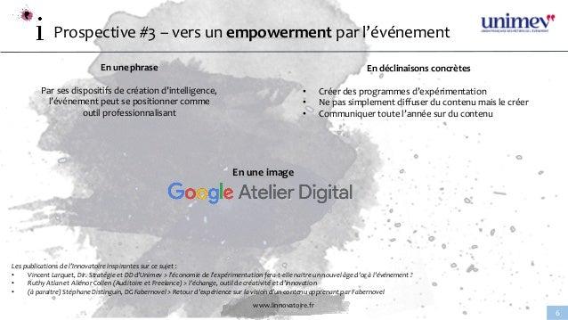 www.linnovatoire.fr 6 Prospective #3 – vers un empowerment par l'événement En une phrase Par ses dispositifs de création d...