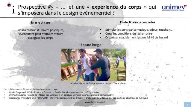 www.linnovatoire.fr 8 Prospective #5 – … et une « expérience du corps » qui s'imposera dans le design événementiel ? En un...