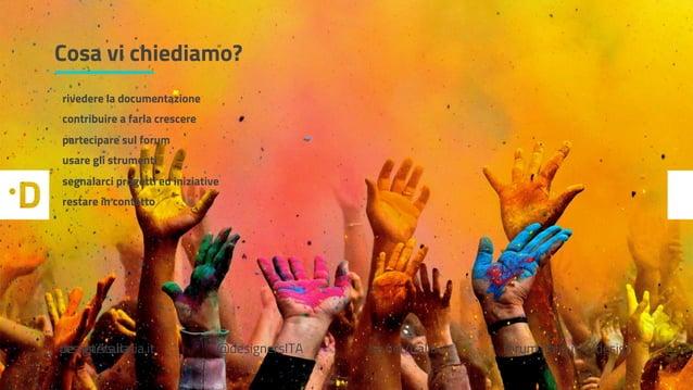 Cosa vi chiediamo? be.net/italia @designersITAdesigners.italia.it forum.italia.it/c/design rivedere la documentazione cont...