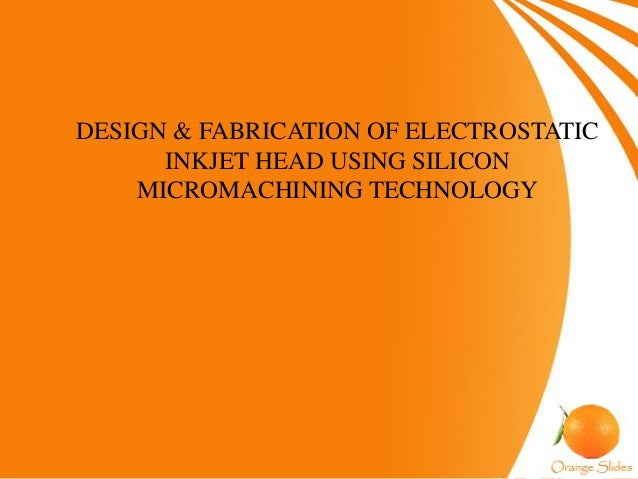 DESIGN & FABRICATION OF ELECTROSTATICINKJET HEAD USING SILICONMICROMACHINING TECHNOLOGY
