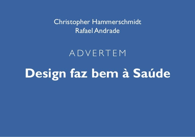 Christopher Hammerschmidt Rafael Andrade  ADVERTEM  Design faz bem à Saúde