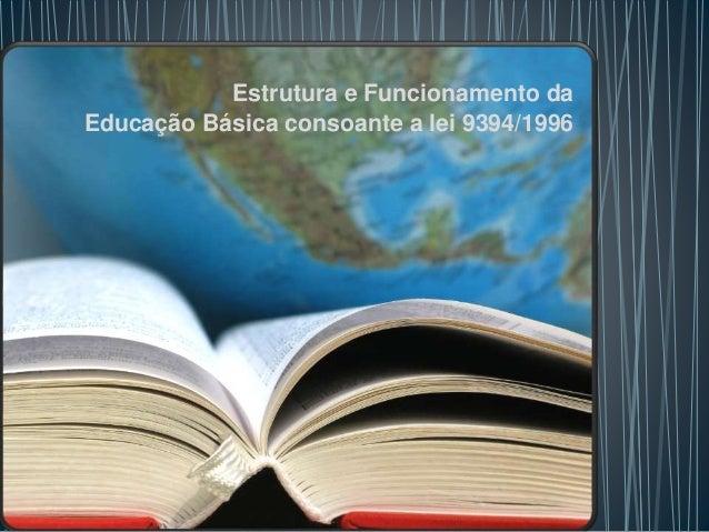 Estrutura e Funcionamento da Educação Básica consoante a lei 9394/1996