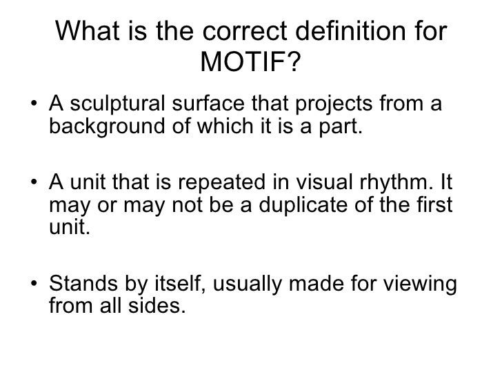 What is the correct definition for MOTIF? <ul><li>A sculptural surface that projects from a background of which it is a pa...