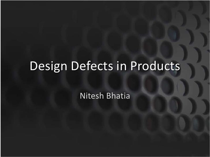 Design Defects in Products<br />Nitesh Bhatia<br />