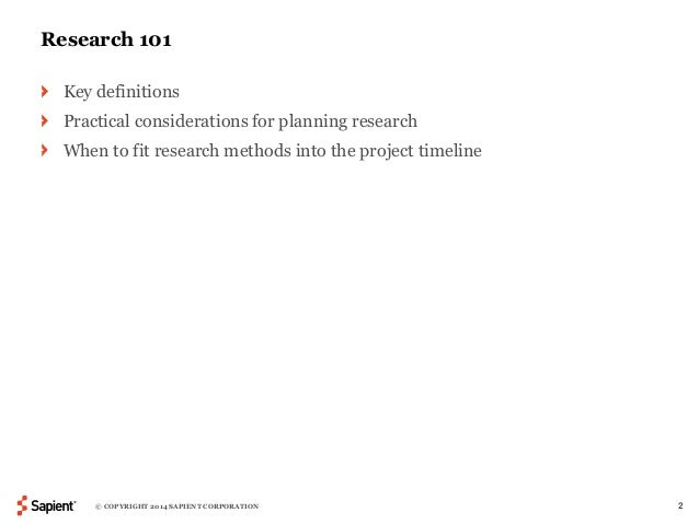 Research 101  Key definitions  Practical considerations for planning research  When to fit research methods into the proje...