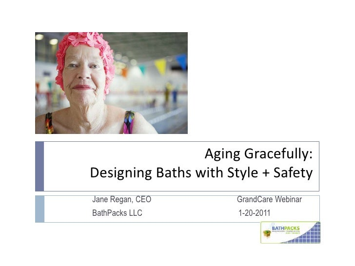 Aging Gracefully: Designing Baths with Style + Safety<br />Jane Regan, CEO                                          GrandC...