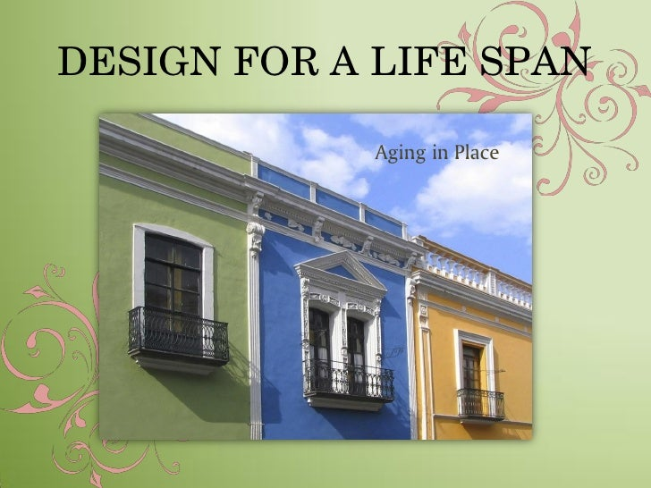 DESIGN FOR A LIFE SPAN               Aging in Place