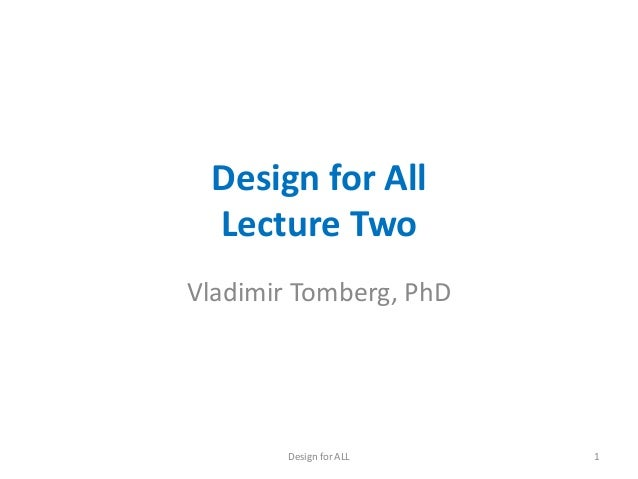 Design for All Lecture Two Vladimir Tomberg, PhD  Design for ALL  1
