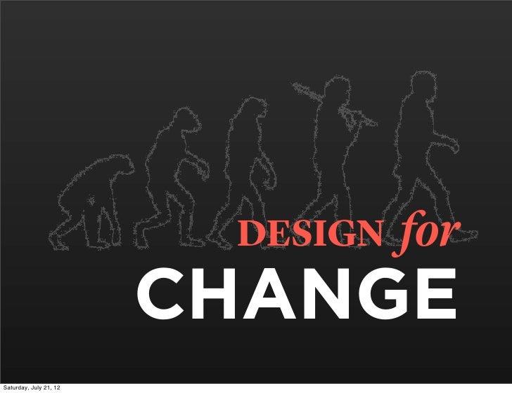 DESIGN   for                        CHANGESaturday, July 21, 12