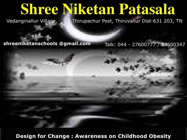 Design for Change : Awareness on Childhood Obesity <br />Shree NiketanPatasala<br />Vedanginallur Village,         Thirupa...