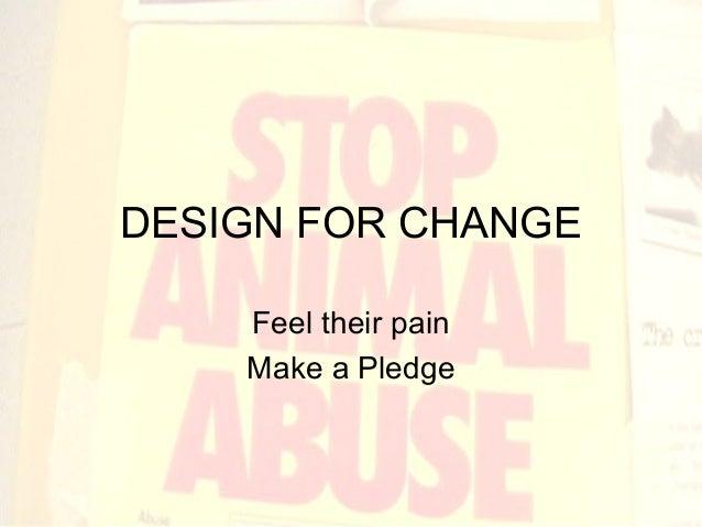 DESIGN FOR CHANGE Feel their pain Make a Pledge